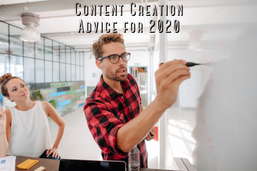 Content Creation Advice for 2020